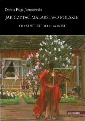 Jak czytać malarstwo polskie. Od XI wieku do 1914 roku