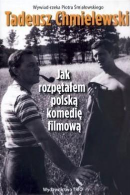 Tadeusz Chmielewski. Jak rozpętałem polską komedię filmową