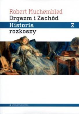 Orgazm i Zachód. Historia rozkoszy