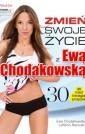 Zmień swoje życie z Ewą Chodakowską. 30 dni, minut, treningów, przepisów