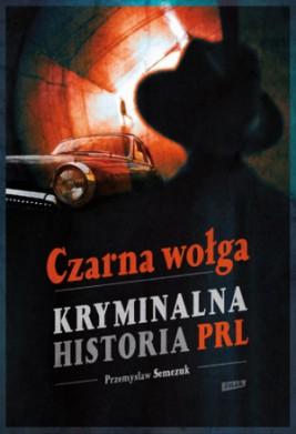 Czarna wołga. Kryminalna historia PRL