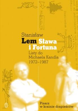 Sława i Fortuna. Listy Stanisława Lema do Michaela Kandla 1972-1987