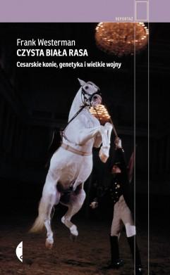 Czysta biała rasa. Cesarskie konie, genetyka i wielkie wojny