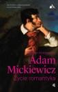 Adam Mickiewicz. Życie romantyka