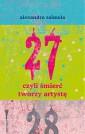 27, czyli śmierć  tworzy artystę