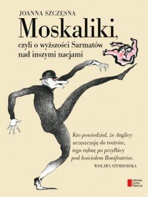 Moskaliki, czyli o wyższości Sarmatów nad inszymi nacjami