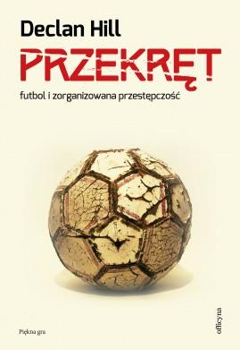 Przekręt. Futbol i zorganizowana przestępczość