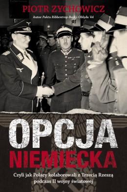 Opcja niemiecka. Czyli jak Polacy kolaborowali z Trzecią Rzeszą podczas II wojny światowej