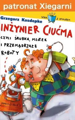 Inżynier Ciućma, czyli śrubka, młotek i przemądrzałe roboty