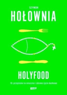 Holyfood czyli 10 przepisów na smaczne i zdrowe życie duchowe