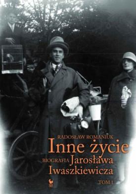 Inne życie. Biografia Jarosława Iwaszkiewicza