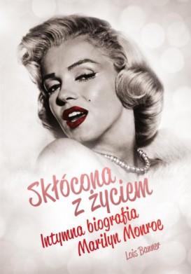 Skłócona z życiem. Intymna biografia Marylin Monroe