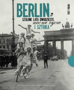 Berlin. Szalone lata dwudzieste, nocne życie i sztuka