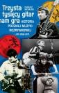 Trzysta tysięcy gitar nam gra. Historia polskiej muzyki rozrywkowej lata 1958–1973