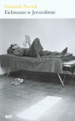 Eichmann w Jerozolimie - rzecz o banalności zła
