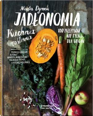 Jadłonomia. Kuchnia roślinna – 100 przepisów nie tylko dla wegan