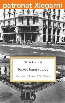 Paryże Innej Europy. Warszawa i Bukareszt. XIX i XX wiek.