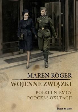 Wojenne związki. Polki i Niemcy podczas okupacji