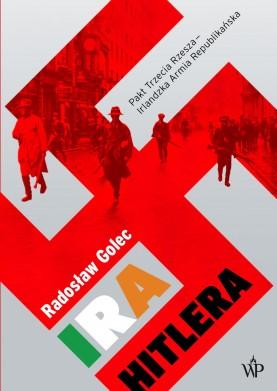 IRA Hitlera. Pakt Trzecia Rzesza – Irlandzka Armia Republikańska