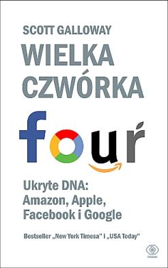 Wielka czwórka. Ukryte DNA:Amazon, Apple, Facebooka i Google
