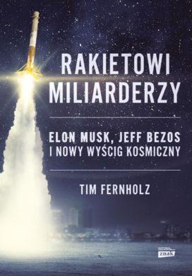 Rakietowi miliarderzy. Elon Musk, Jeff Bezos i nowy wyscig kosmiczny