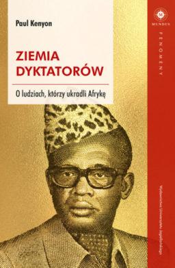 Ziemia dyktatorów O ludziach, którzy ukradli Afrykę